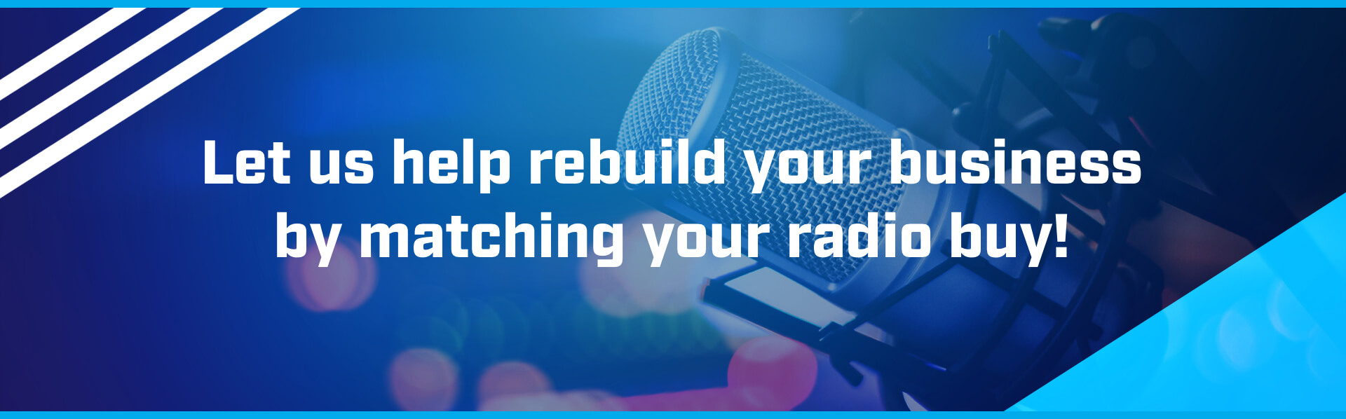 Let us help rebuild your business by matching your radio buy!
